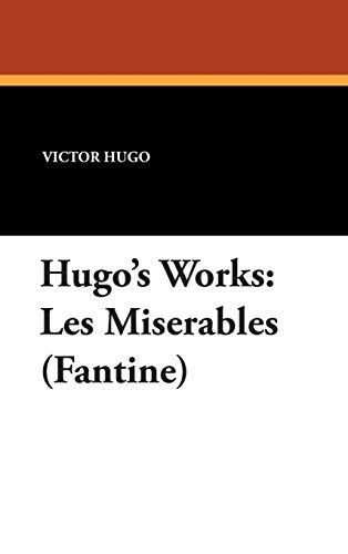 Hugo's Works: Les Miserables (Fantine) (Hardback or: Hugo, Victor