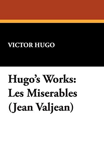 Hugos Works: Les Miserables (Jean Valjean): Victor Hugo