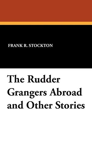 The Rudder Grangers Abroad and Other Stories: Frank R. Stockton