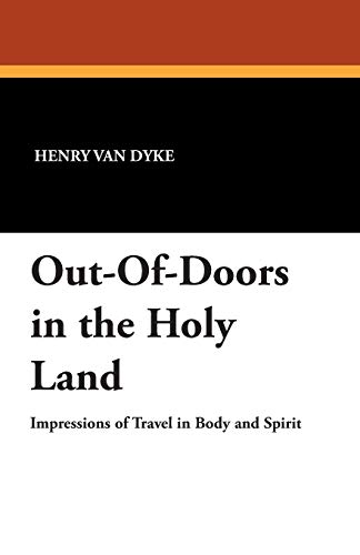 Out-Of-Doors in the Holy Land: Van Dyke, Henry