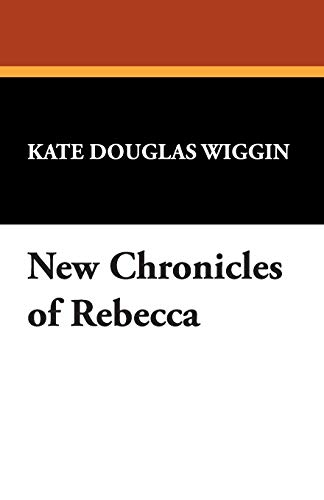 New Chronicles of Rebecca (9781434490209) by Kate Douglas Wiggin