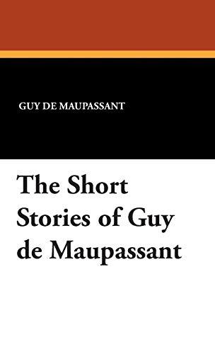 The Short Stories of Guy de Maupassant: Guy de Maupassant