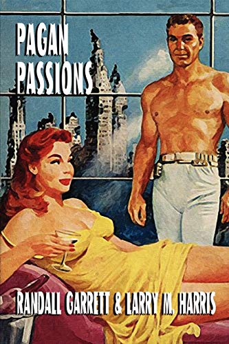 Pagan Passions: Randall Garrett and Larry M. Harris