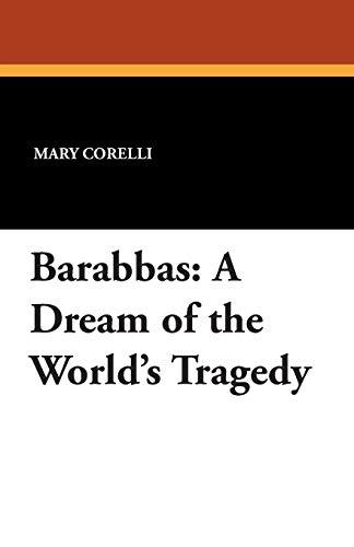 Barabbas: A Dream of the Worlds Tragedy: Mary Corelli