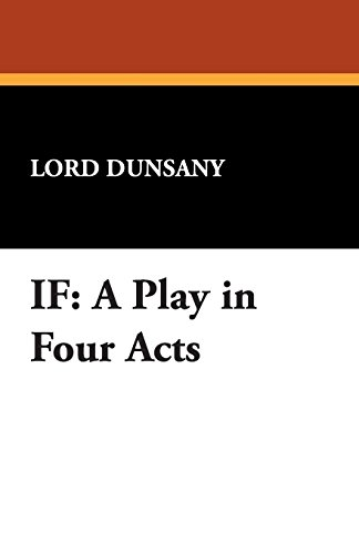 If: A Play in Four Acts (9781434493187) by Edward John Moreton Dunsany