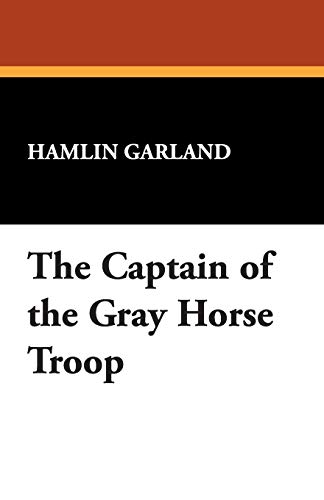 9781434493408: The Captain of the Gray Horse Troop