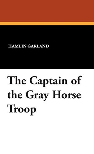 9781434493415: The Captain of the Gray Horse Troop