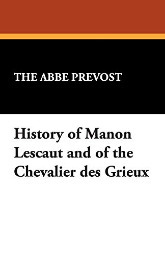 History of Manon Lescaut and of the: The Abb Prvost,