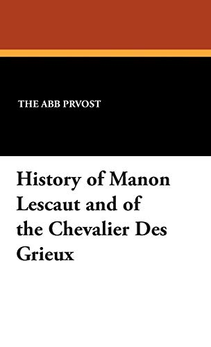 History of Manon Lescaut and of the: The Abbé Prvéost