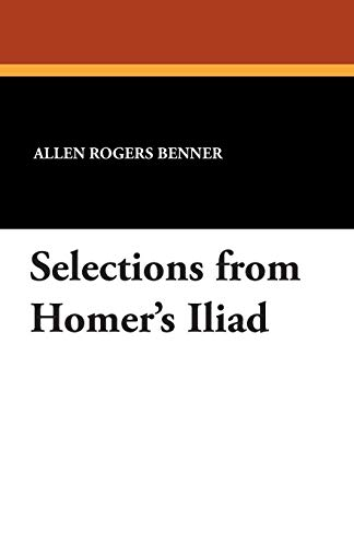 Selections from Homer's Iliad; with an introduction,: Benner, Allen Rogers