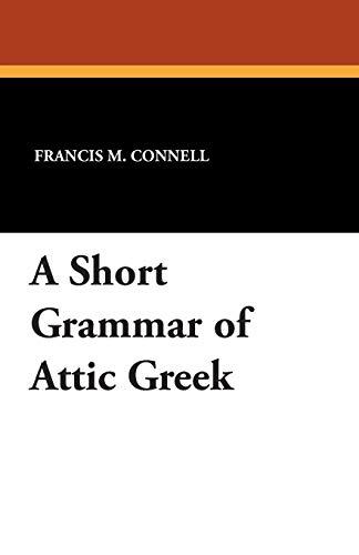 9781434494993: A Short Grammar of Attic Greek (Greek and English Edition)