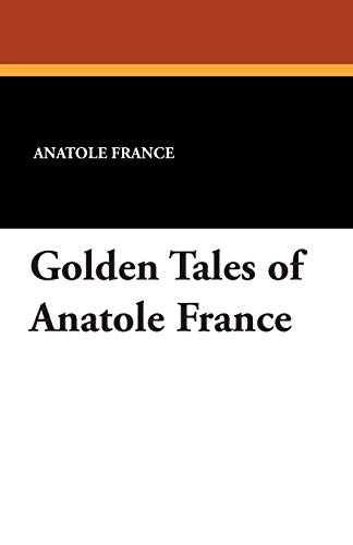 Golden Tales of Anatole France: Anatole France