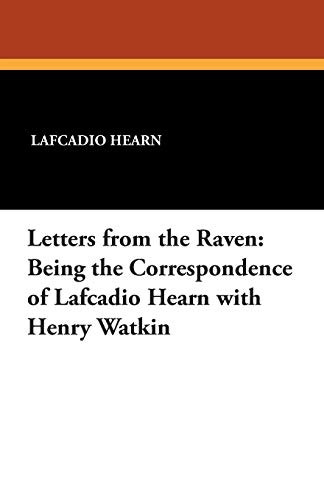 9781434495594: Letters from the Raven: Being the Correspondence of Lafcadio Hearn with Henry Watkin