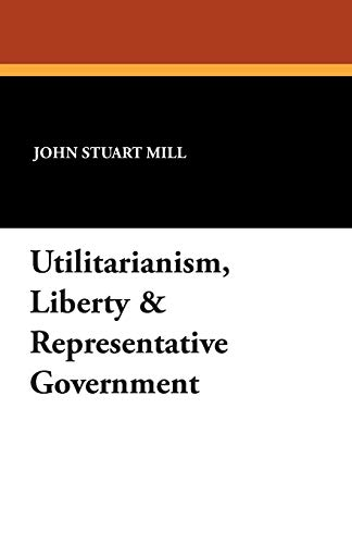9781434495990: Utilitarianism, Liberty & Representative Government