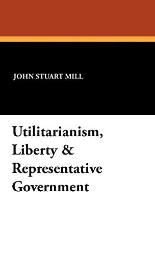 9781434496003: Utilitarianism, Liberty & Representative Government