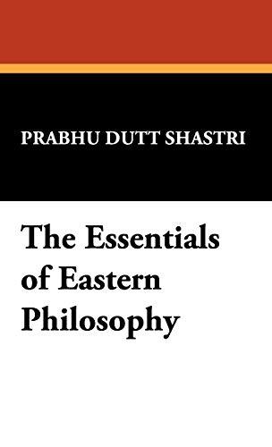 The Essentials of Eastern Philosophy: Prabhu Dutt Shastri