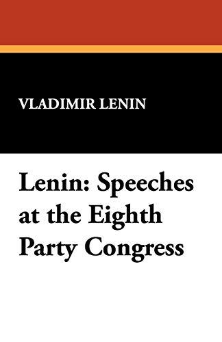 Lenin: Speeches at the Eighth Party Congress: Vladimir Lenin