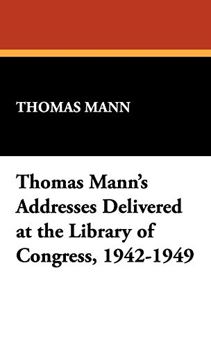 9781434499547: Thomas Mann's Addresses Delivered at the Library of Congress, 1942-1949