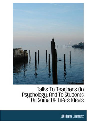9781434600899: Talks To Teachers On Psychology; And To Students On Some Of Life's Ideals