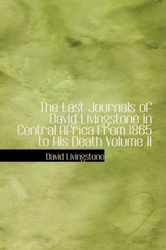 9781434602282: The Last Journals of David Livingstone in Central Africa from 1865 to His Death Volume II: Continued by a narrative of his last moments...