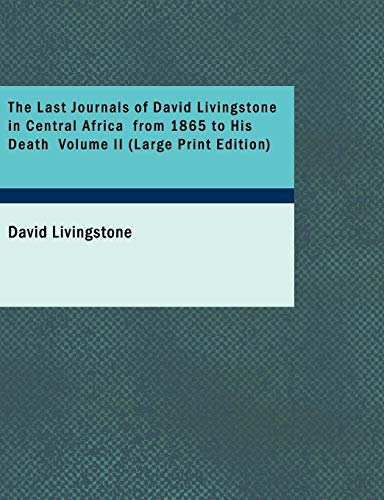 9781434603029: The Last Journals of David Livingstone in Central Africa from 1865 to His Death Volume II: Continued by a narrative of his last moments?