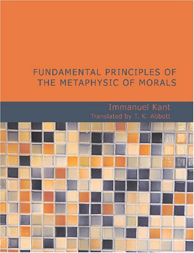 Fundamental Principles of the Metaphysic of Morals: Immanuel Kant