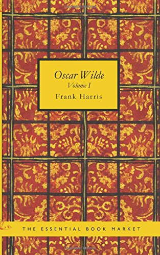 9781434605818: Oscar Wilde- Volume I: His Life and Confessions