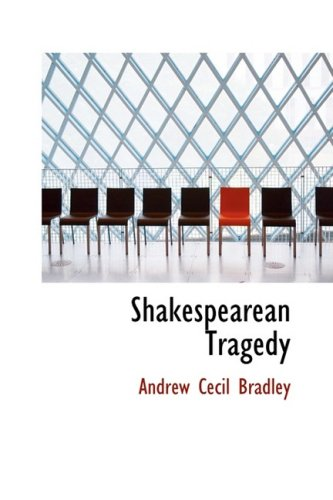 9781434606044: Shakespearean Tragedy: Lectures on Hamlet Othello King Lear Macbeth