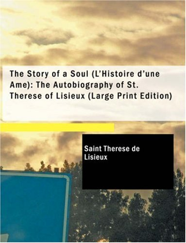 9781434606280: The Story of a Soul (L'Histoire d'une -me): The Autobiography of St. ThTrFse of Lisieux: The Story of a Soul (L'Histoire d'une ... of Lisieux (English and French Edition)
