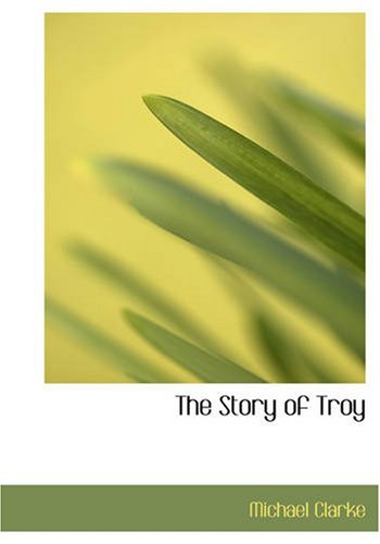 The Story of Troy (1434606821) by Clarke, Michael