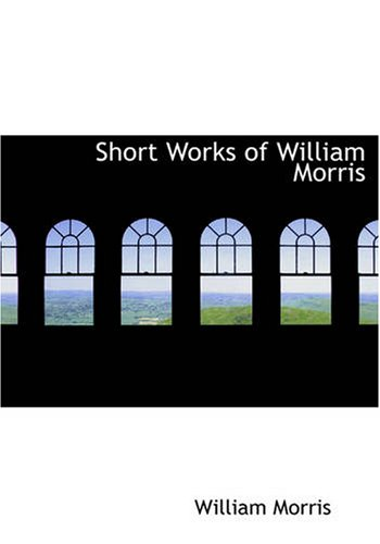 Short Works of William Morris (143460912X) by Morris, William