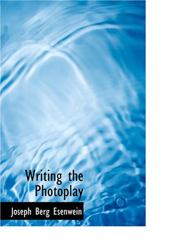 Writing the Photoplay: Joseph Berg Esenwein