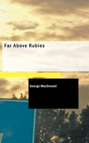 Far Above Rubies: George MacDonald