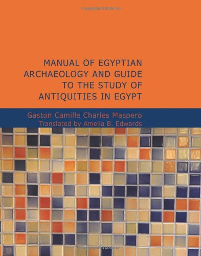 Manual of Egyptian Archaeology and Guide to: Gaston C Maspero