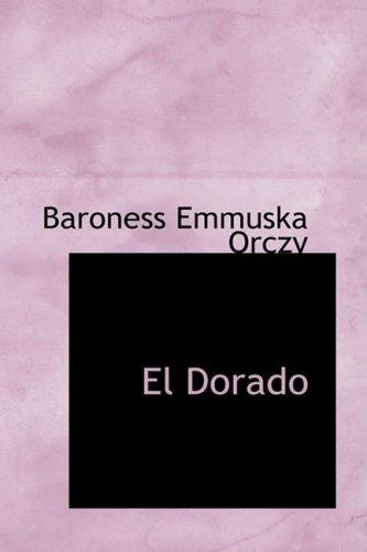 El Dorado: An Adventure of the Scarlet Pimpernel: Baroness Emmuska Orczy