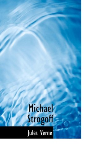 Michael Strogoff: Or The Courier of the: Verne, Jules