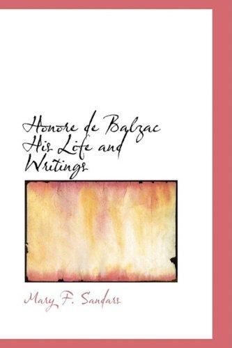 9781434620309: Honore de Balzac His Life and Writings: Honore de Balzac His Life and Writings