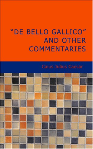 9781434621627: De Bello Gallico and Other Commentaries