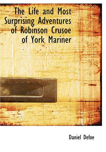 9781434623478: The Life and Most Surprising Adventures of Robinson Crusoe of York Mariner (Large Print Edition)