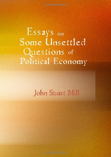 9781434625892: Essays on Some Unsettled Questions of Political Economy