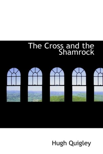 9781434628152: The Cross and the Shamrock: Or; How to Defend the Faith.