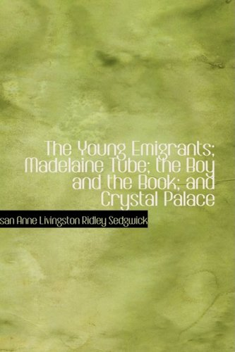 9781434628886: The Young Emigrants; Madelaine Tube; the Boy and the Book; and Crystal Palace
