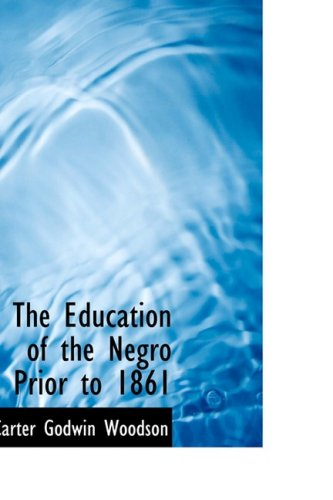9781434630223: The Education of the Negro Prior to 1861: A History of the Education of the Colored People of the United States from the Beginning of Slavery to the Civil War