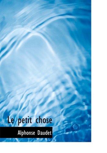 Le petit chose: Histoire d'un enfant (French Edition) (9781434633897) by Daudet, Alphonse