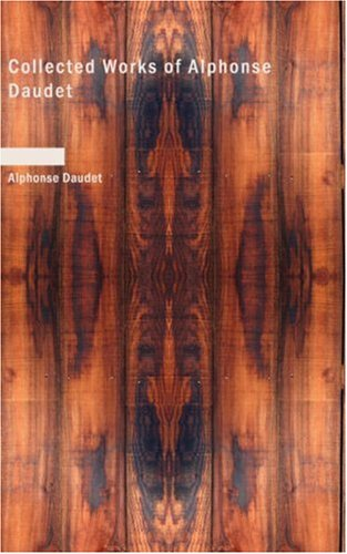 Collected Works of Alphonse Daudet: Daudet, Alphonse