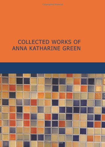 9781434640543: Collected Works of Anna Katharine Green