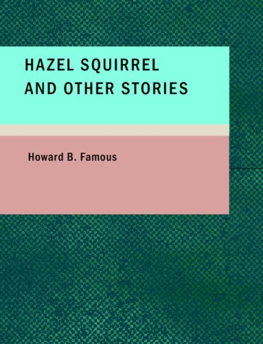 Hazel Squirrel and Other Stories: Howard B Famous