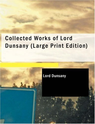 9781434640895: Collected Works of Lord Dunsany (Large Print Edition)