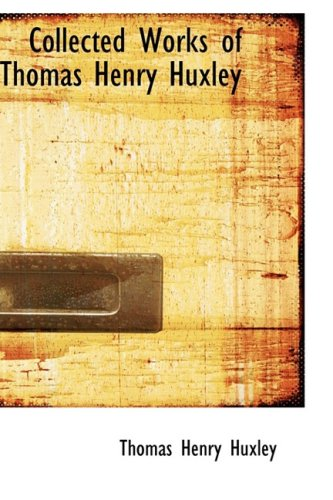 Collected Works of Thomas Henry Huxley: Thomas Henry Huxley