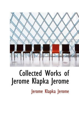9781434641229: Collected Works of Jerome Klapka Jerome